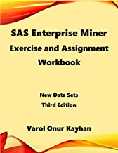 SAS Enterprise Miner Exercise and Assignment Workbook: New Data Sets 3rd Edition