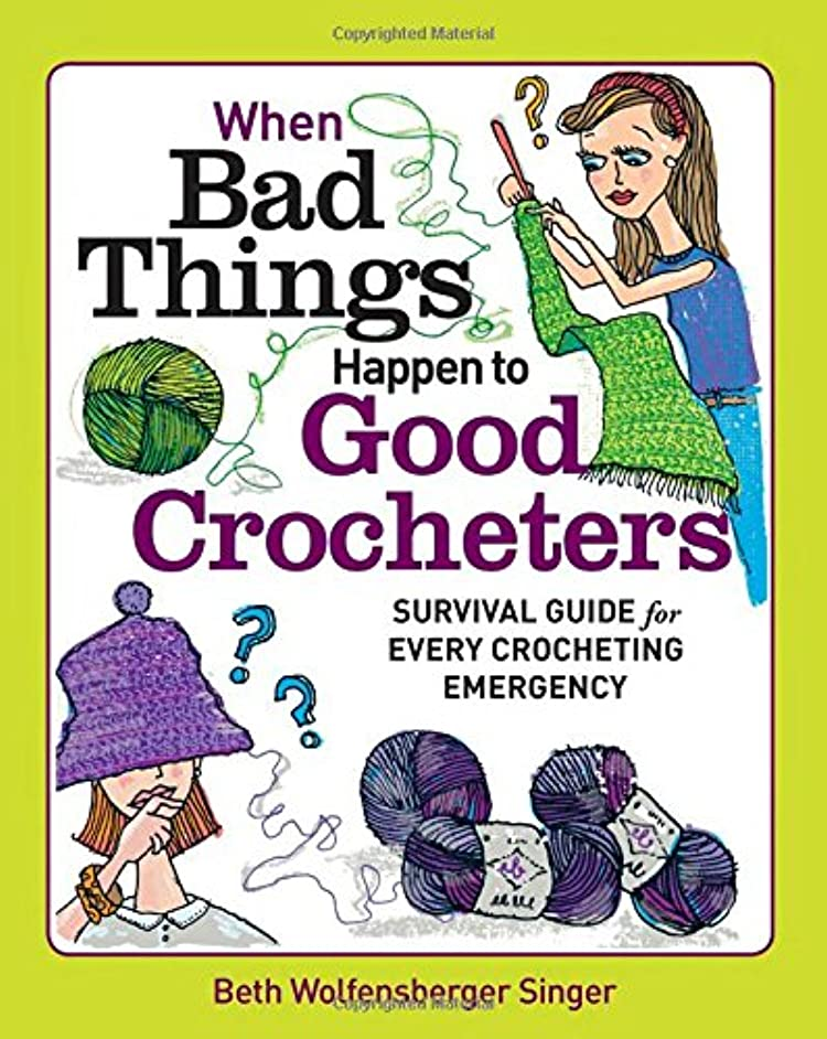 When Bad Things Happen to Good Crocheters: Survival Guide for Every Crocheting Emergency