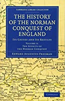 The History of the Norman Conquest of England: Its Causes and Its Results (Cambridge Library Collection - Medieval History)