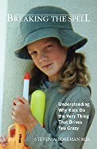Breaking the Spell: Understanding Why Kids Do the Very Thing That Drives You Crazy