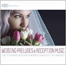 Wedding Preludes & Reception Music: Top 15 Ceremony Preludes & Wedding Reception Instrumentals