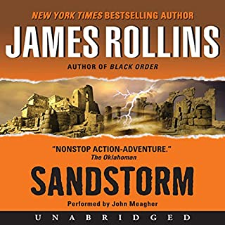 Sandstorm     A Sigma Force Novel, Book 1              By:                                                                                                                                 James Rollins                               Narrated by:                                                                                                                                 John Meagher                      Length: 16 hrs and 17 mins     2,712 ratings     Overall 4.1