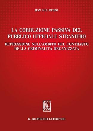 La corruzione passiva del pubblico ufficiale straniero: Repressione nellambito del contrasto della criminalità organizzata
