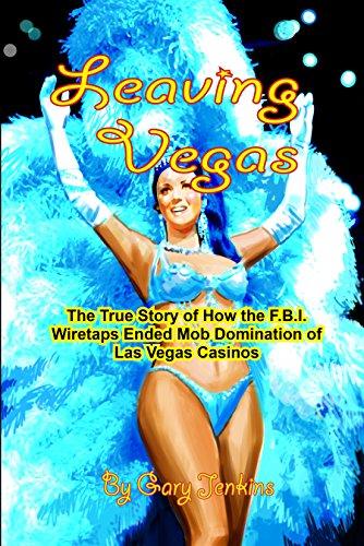 Leaving Vegas: How FBI Wiretaps Ended Mob Domination of Las Vegas Casinos (English Edition)