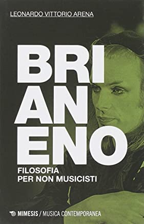 Brian Eno. Filosofia per non musicisti