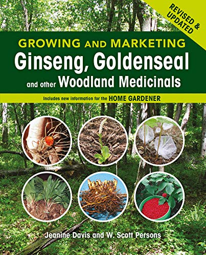 Growing and Marketing Ginseng, Goldenseal and...