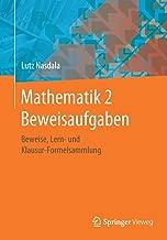 Mathematik 2 Beweisaufgaben: Beweise, Lern- und Klausur-Formelsammlung (German Edition)