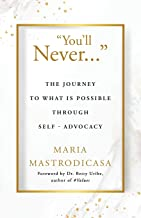 You'll Never ...: The Journey to What is Possible Through Self-Advocacy