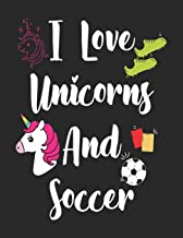 I Love Unicorns And Soccer: Wide Ruled Composition Notebook Journal