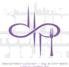 Deconstruction - By a Thread, live in London 2011 [Explicit]