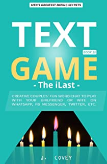 TEXT GAME: The iLast - Creative Couples' Fun Word Chat to Play with Your Girlfriend or Wife On WhatsApp, Facebook Messenger, Twitter, Etc. (All The Girls That Broke My Heart)