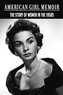 American Girl Memoir: The Story Of Women In The 1950S: Life Of Female In Middle America During The 1950'S