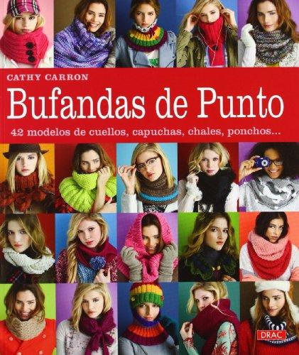Bufandas de punto: 42 modelos de cuellos, capuchas, chales, ponchos... (El Libro...