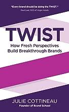 TWIST: How Fresh Perspectives Build Breakthrough Brands