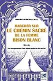 Marcher sur le chemin sacré de la Femme Bison Blanc - Les enseignements d'une femme-médecine arc-en-ciel