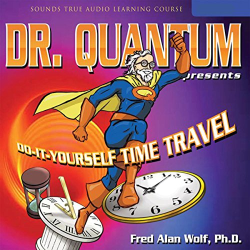 Dr. Quantum Presents: Do-It-Yourself Time Travel audiobook cover art