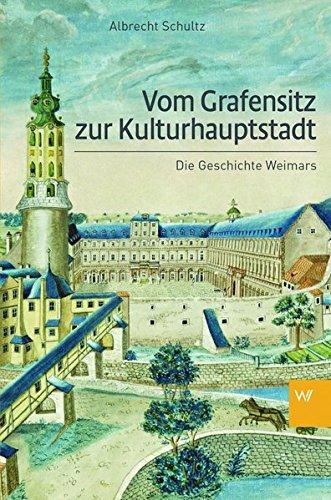 Vom Grafensitz zur Kulturhauptstadt: Eine Geschichte Weimars