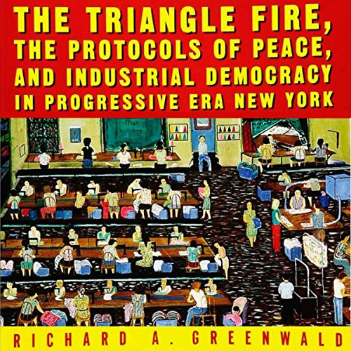 The Triangle Fire, Protocols of Peace, and Industrial Democracy in Progressive Era New York audiobook cover art