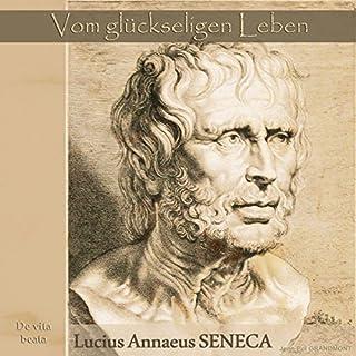 Vom glückseligen Leben     De vita beata              Autor:                                                                                                                                 Lucius Annaeus Seneca                               Sprecher:                                                                                                                                 Andreas Dietrich                      Spieldauer: 1 Std. und 34 Min.     10 Bewertungen     Gesamt 3,8