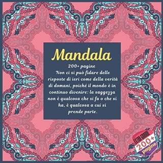 Mandala 200+ pagine - Non ci si può fidare delle risposte di ieri come della verità di domani, poiché il mondo è in continuo divenire: la saggezza non è qualcosa che si fa o che si ha, è qualcosa a cui si prende parte.