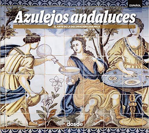 Azulejos andaluces | El arte de la decoración cerámica | Arquitectura, historia y arte | Tapa blanda con fotografías e ilustraciones 3d | ISBN 9788491031567
