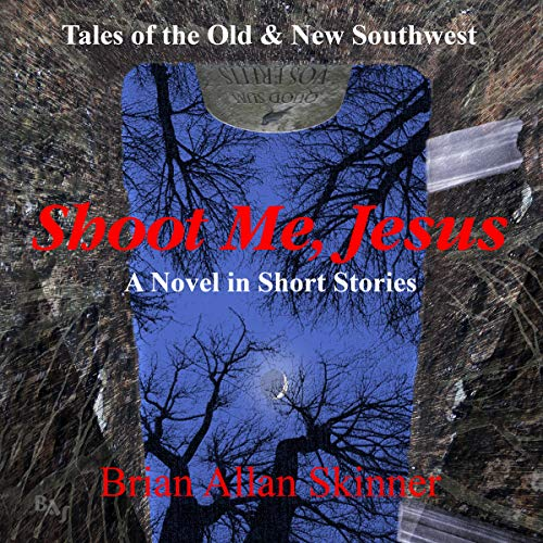 Shoot Me, Jesus     Tales of the Old & New Southwest              By:                                                                                                                                 Brian Allan Skinner                               Narrated by:                                                                                                                                 Brian Allan Skinner                      Length: 5 hrs and 46 mins     Not rated yet     Overall 0.0