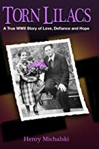 Torn Lilacs: A True WWII Story of Love, Defiance and Hope