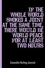 World Peace : Cannabis Rating Journal Notebook: Personal Marijuana Review for Pain, Anxiety, Depression, & Other Medical Conditions (Medical & Recreational Use)