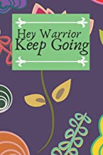 Hey Warrior Keep Going: Gifts for Cancer Survivor Awareness Family Journal Lined Notebook To Write in