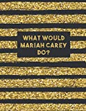 What Would Mariah Carey Do?: Large LINED Notebook Journal For School Work Office | Workbook | Diary For One and Only Fans | Black Gold Lines