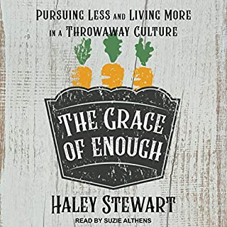 The Grace of Enough     Pursuing Less and Living More in a Throwaway Culture              By:                                                                                                                                 Haley Stewart,                                                                                        Brandon Vogt - foreword                               Narrated by:                                                                                                                                 Suzie Althens                      Length: 5 hrs and 19 mins     7 ratings     Overall 4.9