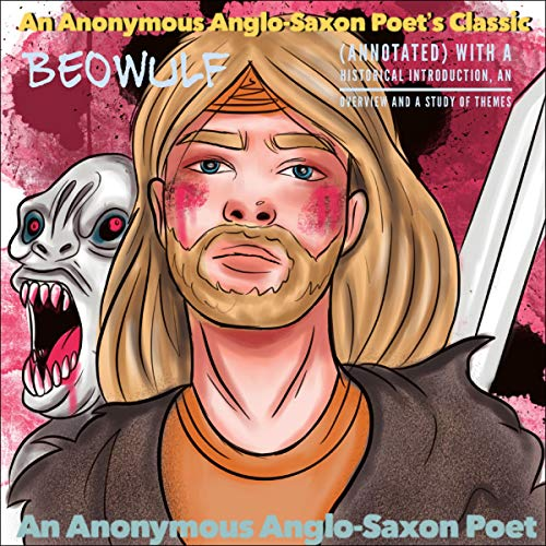 An Anonymous Anglo-Saxon Poet's Classic: Beowulf (Annotated) cover art