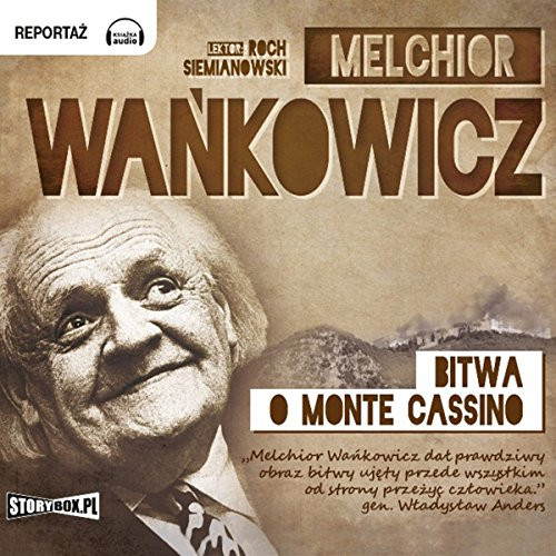 Bitwa o Monte Cassino                   By:                                                                                                                                 Melchior Wankowicz                               Narrated by:                                                                                                                                 Roch Siemianowski                      Length: 31 hrs and 27 mins     1 rating     Overall 3.0