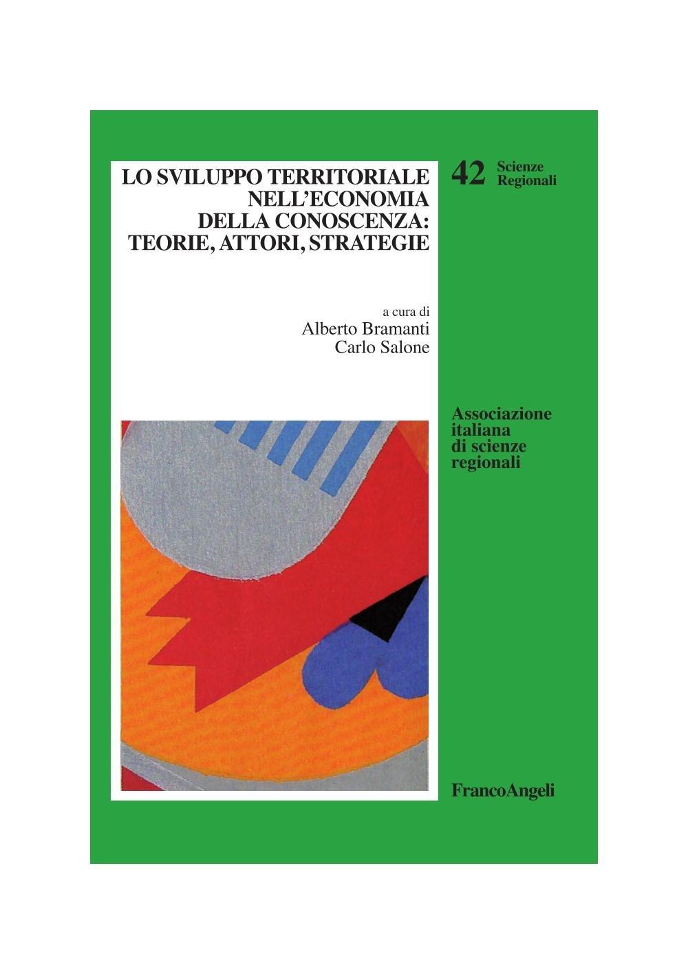 Lo sviluppo territoriale nell'economia della conoscenza: teorie, attori, strategie (Scienze regionali Vol. 42) (Italian Edition)
