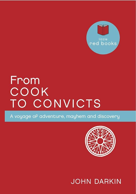 社員危険な取り戻すFrom Cook to Convicts: A voyage of adventure, mayhem and discovery (English Edition)