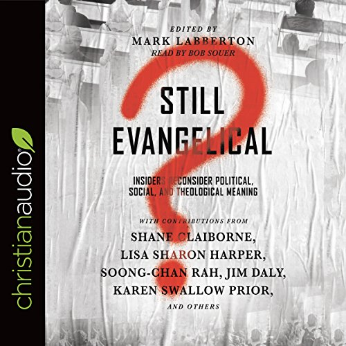 Still Evangelical?     Insiders Reconsider Political, Social, and Theological Meaning              By:                                                                                                                                 Mark Labberton - editor                               Narrated by:                                                                                                                                 Bob Souer                      Length: 5 hrs and 48 mins     4 ratings     Overall 5.0