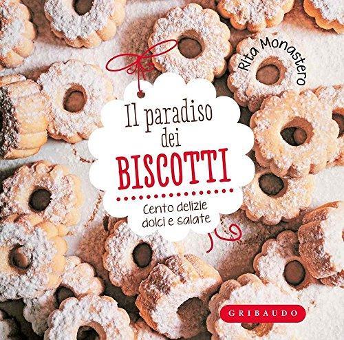 Il paradiso dei biscotti. Cento delizie dolci e salate