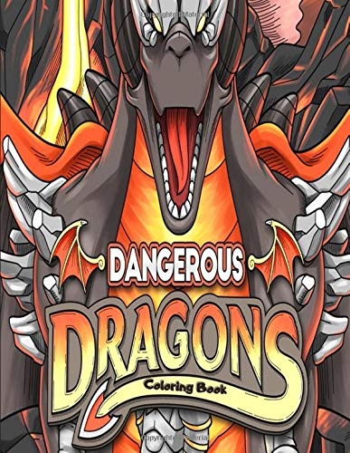 Dangerous Dragons Coloring Book: Enchanting Fantasy Colouring Book with Mythological Creatures for Relaxation & Stress Relief - Dragon Lovers Gifts for Adults Teens & Older Kids