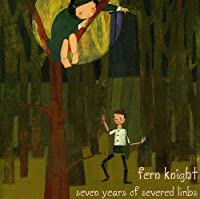 Seven Years of Severed Limbs by Fern Knight (2003-05-03)