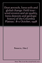Dust aerosols, loess soils and global change: Field tour : wind erosion and air quality, loess deposits and geologic history of the Columbia Plateau : 8-11 October, 1998