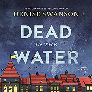 Dead in the Water     Welcome Back to Scumble River, Book 1              By:                                                                                                                                 Denise Swanson                               Narrated by:                                                                                                                                 Tanya Eby                      Length: 7 hrs and 22 mins     237 ratings     Overall 4.0