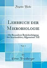 Lehrbuch der Mikrobiologie, Vol. 1: Mit Besonderer Berücksichtigung der Seuchenlehre; Allgemeiner Teil (Classic Reprint) (German Edition)