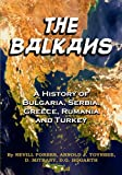 The Balkans: A History Of Bulgaria, Serbia, Greece, Rumania and Turkey: (Timeless Classic Books)