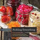 Pickling Everything: Foolproof Recipes for Sour, Sweet, Spicy, Savory, Crunchy, Tangy Treats (Countryman Know How)