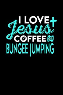 I LOVE JESUS COFFEE AND BUNGEE JUMPING: 6x9 inches dot grid notebook, 120 Pages, Composition Book and Journal, perfect gift idea for everyone who loves Jesus, coffee and Bungee Jumping
