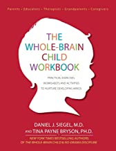 The Whole-Brain Child Workbook: Practical Exercises, Worksheets and Activitis to Nurture Developing Minds (Practical Excer...
