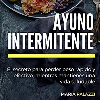 Ayuno Intermitente: El secreto para perder peso rápido y efectivo, mientras mantienes una vida sana y saludable (dietas) (Volume 1)                   By:                                                                                                                                 Maria Palazzi                               Narrated by:                                                                                                                                 Claudia R. Barrett                      Length: 56 mins     Not rated yet     Overall 0.0