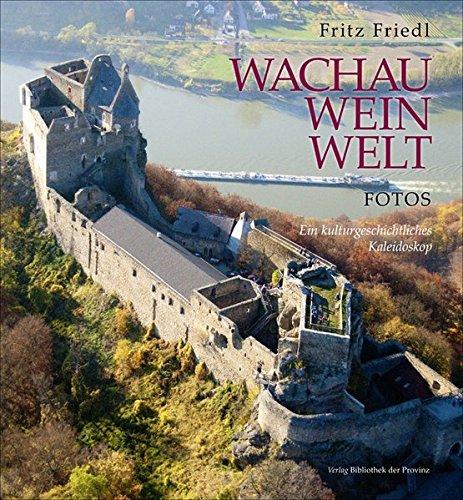 Wachau · Wein · Welt • Fotos: Ein kulturgeschichtliches Kaleidoskop