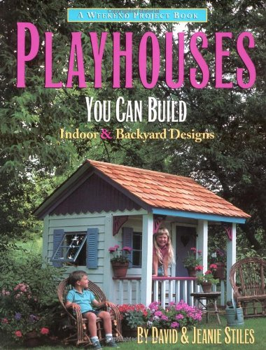 Playhouses You Can Build: Indoor and Backyard Designs (Weekend Project Book Series)