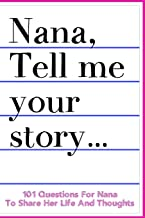 Nana Tell Me Your Story 101 Questions For Nana To Share Her Life And Thoughts: Guided Question Journal To Preserve Nana's Memories